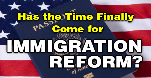 Has the Time Finally Come for Immigration Reform?