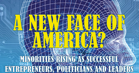 New Faces of America: Leaders, Politicians and Entrepreneurs